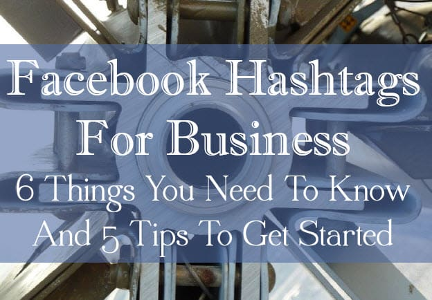Using Facebook Hashtags – Six Things You Need To Know