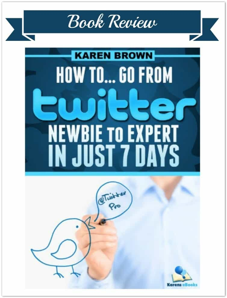 Book Review – How To Go From Twitter Newbie To Expert In 7 Days
