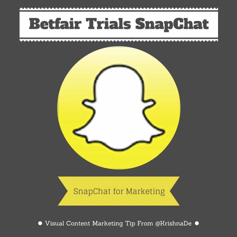 Marketing with SnapChat Betfair trials the visual content marketing platform