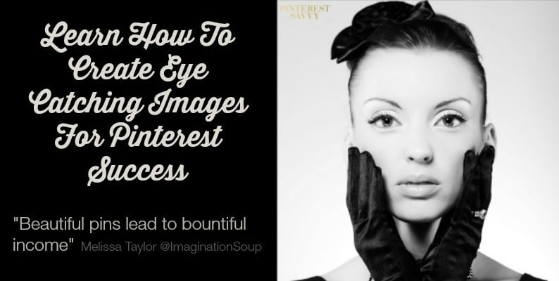 Learn how to create eye catching images for Pinterest marketing success