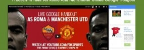 How Fox News used The New Showcase App To Promote Tickets And Products In Their AS Roma and Manchester United Google Hangout