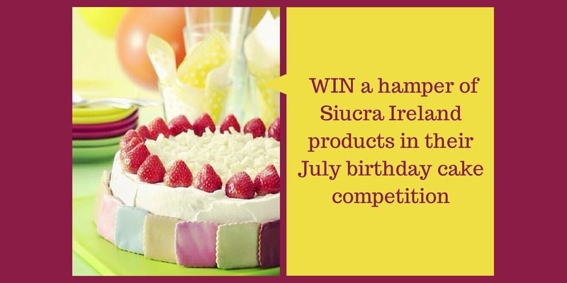 Win a hamper of Siucra Ireland products in their July birthday cake competition