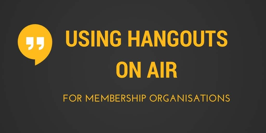 How to use Hangouts On Air for membership organisations