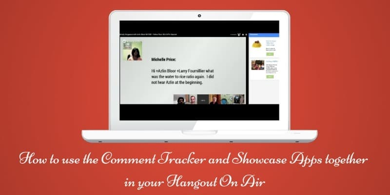 How to use the Comment Tracker and Showcase Apps together in your Hangout On Air