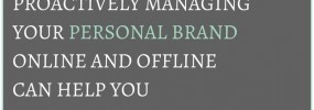 Understanding and proactively managing your personal brand online and offline can help you stand out in a crowded market