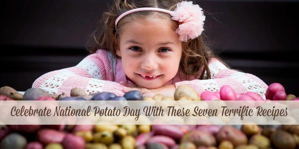 Celebrate National Potato Day With These Seven Terrific Recipes From CookingWithTheKids.me