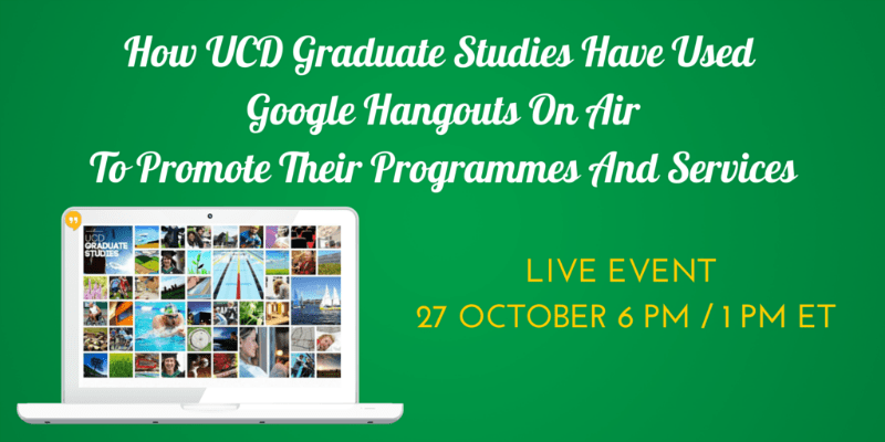 How University College Dublin Graduate Studies Use Google Hangouts On Air To Promote Their Programmes And Services Featured On The Visual Content Marketing Show
