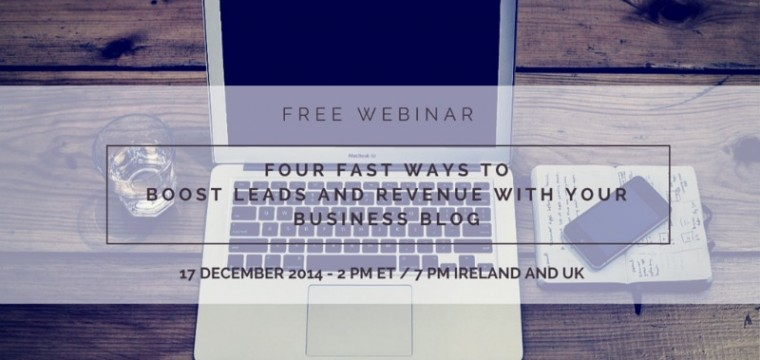 Free Webinar – The four fastest ways to boost leads and revenue using your business blog
