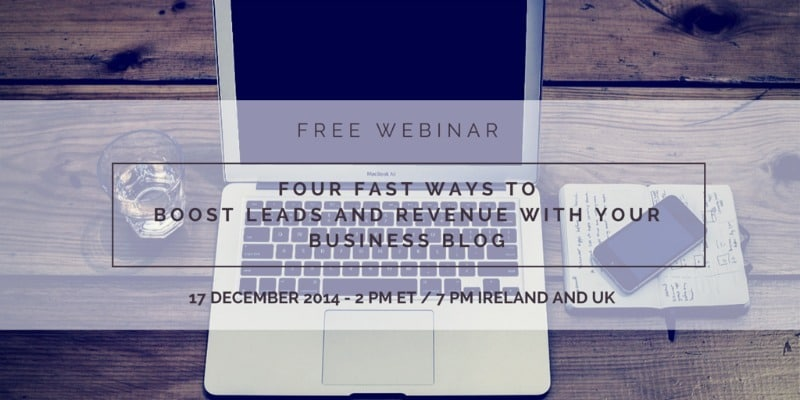 The four fastest ways to boost leads and revenue with your business blog - a free webinar