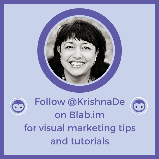 Follow Krishna De on Blab and subscribe to her visual marketing tips and tutorials