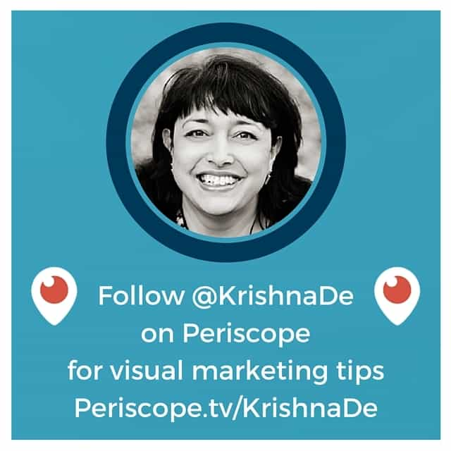 Follow Krishna De on Periscope for visual marketing tips and tutorials