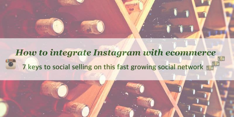 How to integrate Instagram with ecommerce - 7 keys to social selling on this fast growing social network