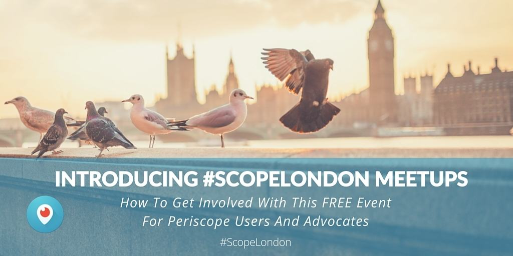 Introducing the Periscope Meetups London #ScopeLondon an interview by Krishna De