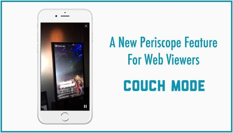 Periscope for buisness tip - Periscope introduces Couch Mode for web viewers