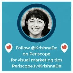 Follow Krishna De on Periscope for visual marketing tips