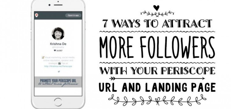 Seven ways to attract more followers on Periscope by promoting your custom URL and landing page