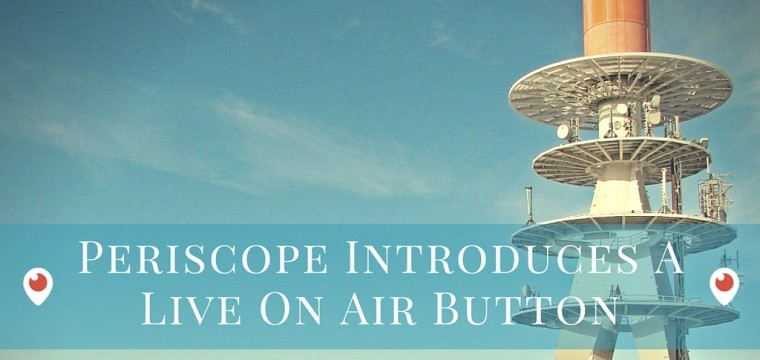 The Periscope Live On Air Embed Button – what marketers and PR professionals need to know