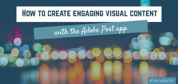 Talking Social Business #001: How to use Adobe Post for engaging visual content
