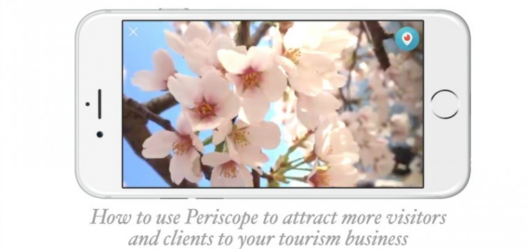How your tourism business can use Periscope to attract more visitors and customers