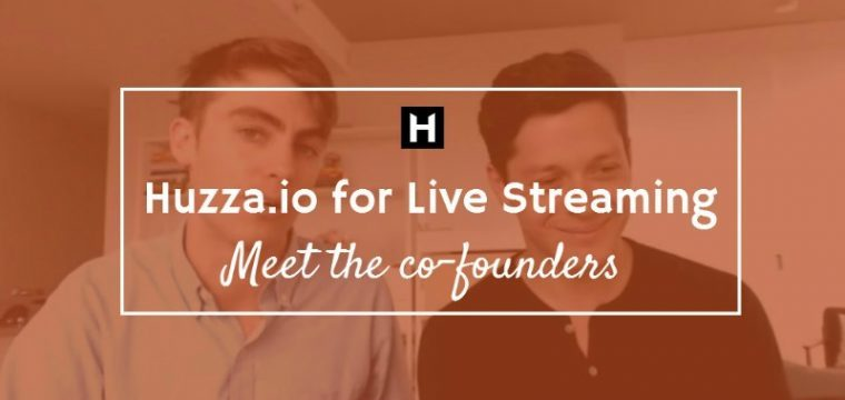 Huzza.io for live streaming – meet the co-founders plus details of a special offer for new users