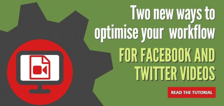 How to optimise your workflow for your Facebook and Twitter videos with two new features