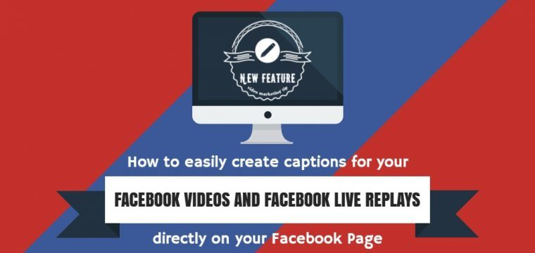 How to create captions for your Facebook video or Facebook Live replay directly on your Facebook Page