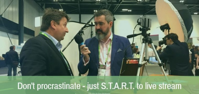 Don't procrastinate – just S.T.A.R.T. to live stream – live video tips for marketing and communications professionals