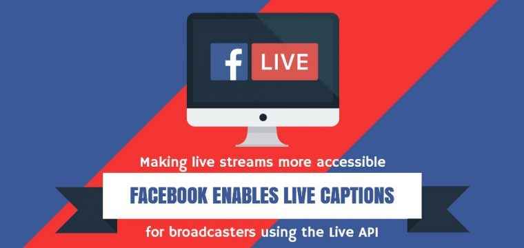 Facebook announces the ability to add live captions to Facebook Live in real-time