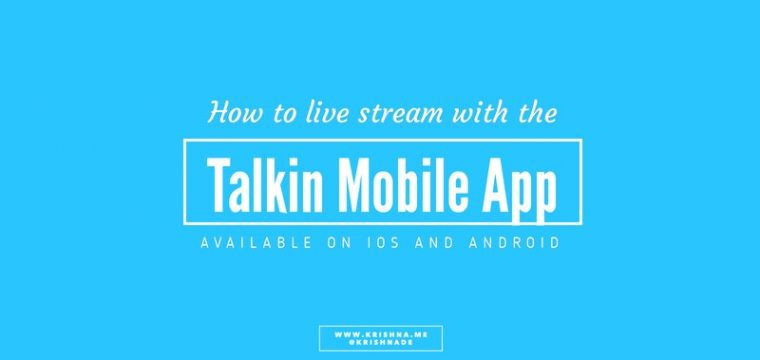 How to use the mobile live stream app Talkin for geo targetted conversations and town hall meetings