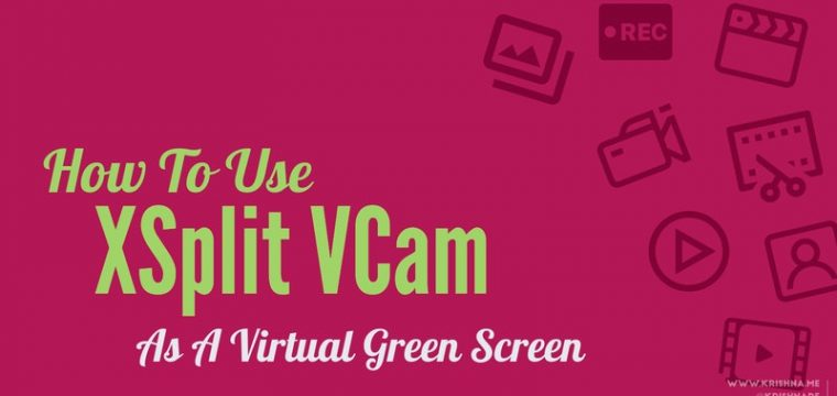 How to use Xsplit VCam as a virtual green screen for your videos and live streams
