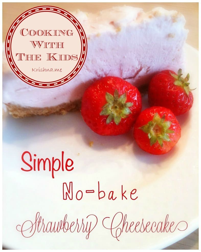 Cooking With the Kids Simple No Bake Strawberry Cheesecake Recipe From Krishna De