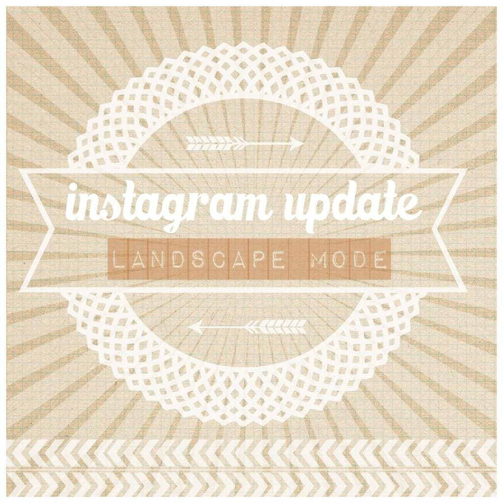 Instagram for iOS update enables us to take landscape photos and videos