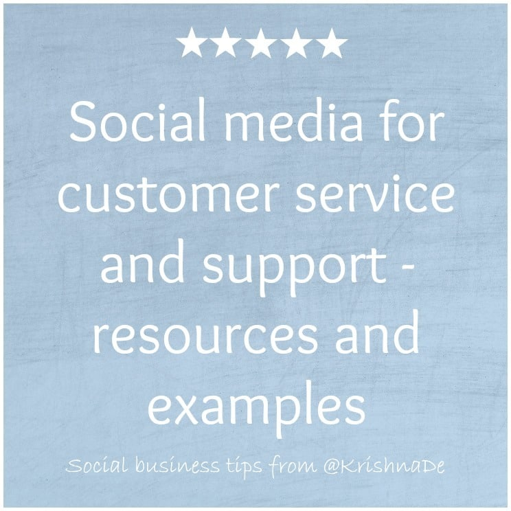Social-media-for-customer-service-and-support-resources-and-examples-from-@KrishnaDe