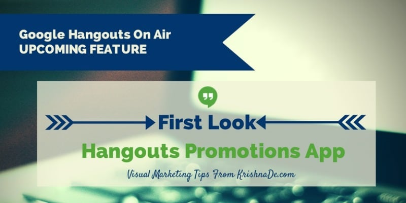 A Review Of The Upcoming New Google Hangout Promotions App