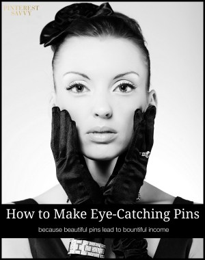 Four tips for creating Pinterest images that get more re-pins, likes and click throughs