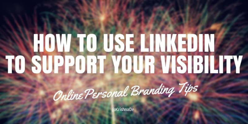 How to use LinkedIn to support your visibility and personal brand online