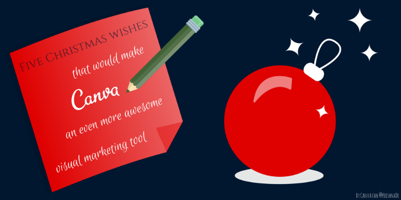 Five Christmas wishes to make the visual content marketing tool Canva even more awesome