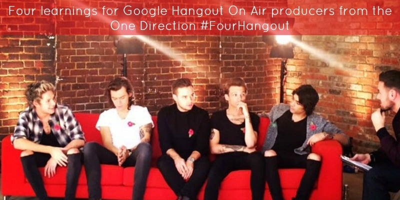 Four learning for Google Hangout On Air producers from the One Direction #FourHangout