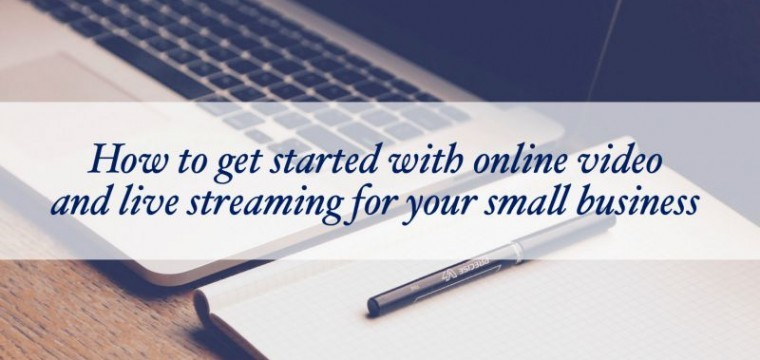How to get started with online video and live streaming for your small business