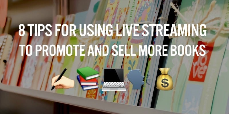 Eight tips for authors who want to sell more books using live streaming for virtual book tours