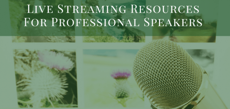 Live Streaming Tips And Resources For Professional Speakers