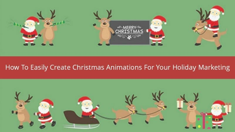 How to easily and inexpensively create Christmas animations for your Holiday marketing