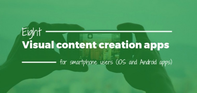 Eight visual content creation apps for smartphone users (Android and iOS apps)