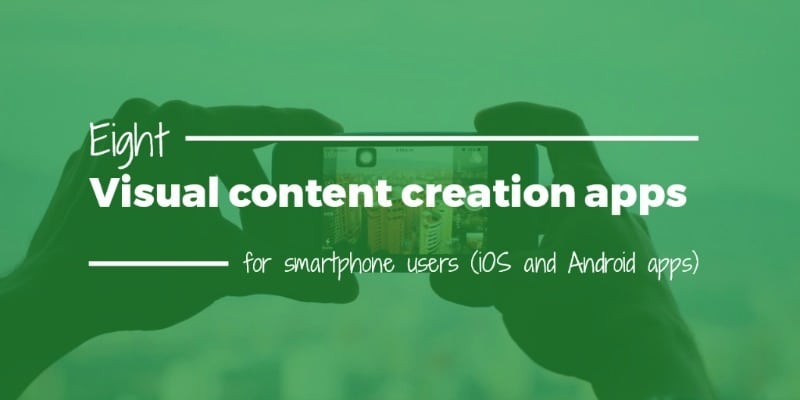 Eight visual content creation apps for smartphone users - both iOS and Android apps included)