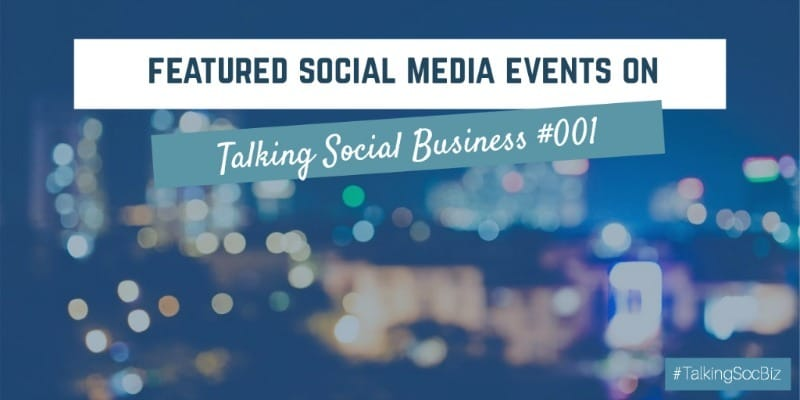 Featured social media events discussed on Talking Social Business Episode 001