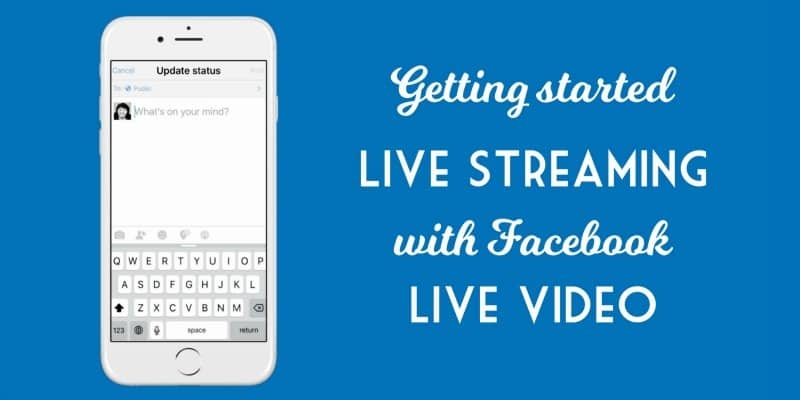 Getting started live streaming with Facebook live video - what marketers of small businesses need to know