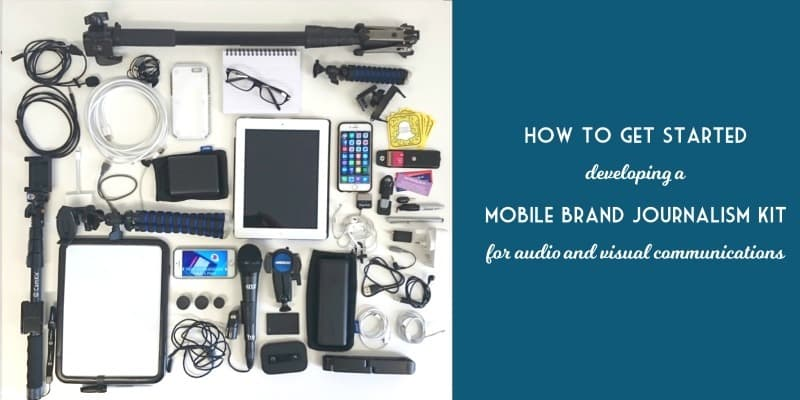 Getting started with mobile brand journalism and creating your kit