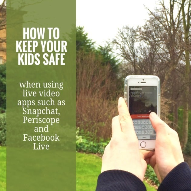 How to keep your kids safe when using live streaming apps such as Snapchat Facebook Live and Periscope