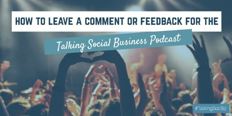 How to leave a comment for the Talking Social Business Podcast