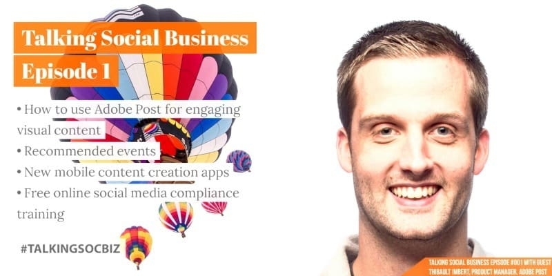 Talking Social Business Podcast 001 with guest Thibault Imbert of Adobe Post the visual content creation app